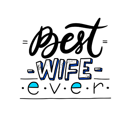 Best Wife Ever Hand Written Lettering or Typography. Wedding or Engagement Quote, Emblem, Label or Icon for Greeting