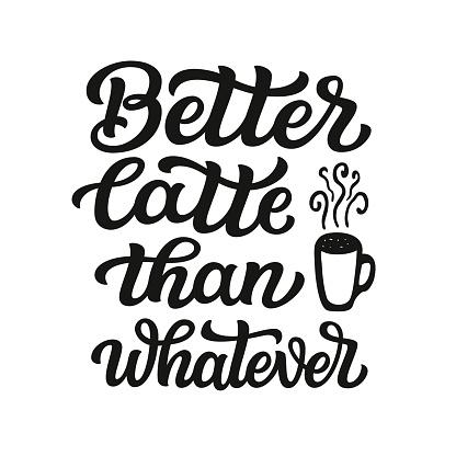 Better latte than whatever poster