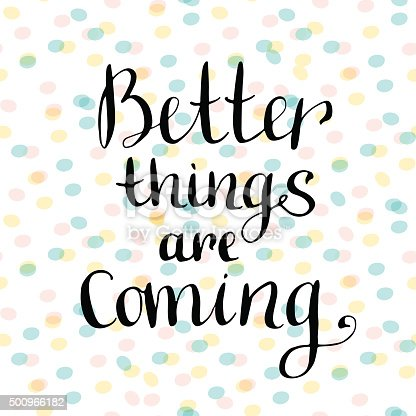 Better Things Are Coming Motivational Handwritten Quote Stock Vector