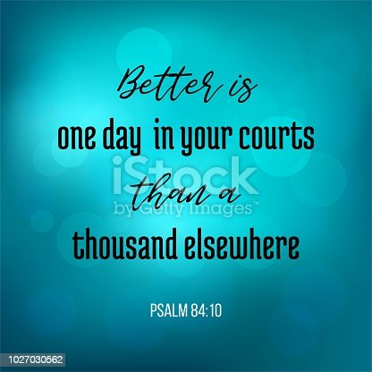 Bible Quote From Psalm Better Is One Day In Your Court Than A