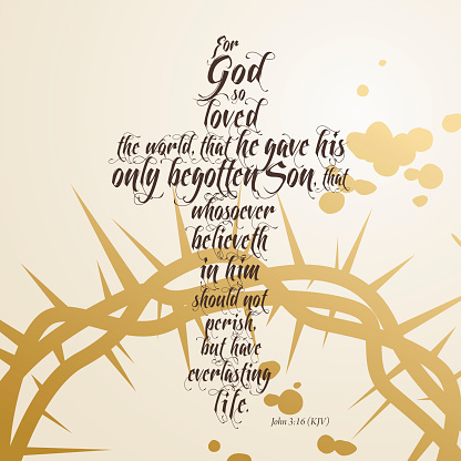 Glorious Easter, for God so loved the world, the bible verses John 3:16 forming a cross shape on the crown of thorn background