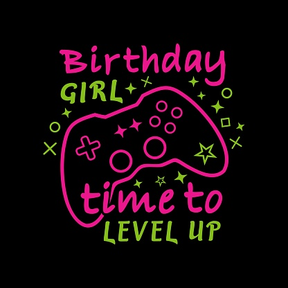 Birthday Girl Time To Level Up Vector Illustration