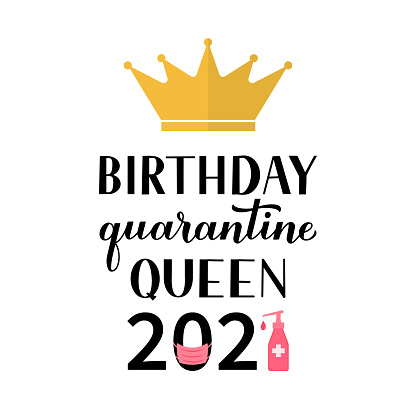 Birthday Quarantine Queen 2021 calligraphy lettering with gold crown. Coronavirus COVID-19 pandemic funny greeting card. Vector template for banner, typography poster, sticker, t-shirt