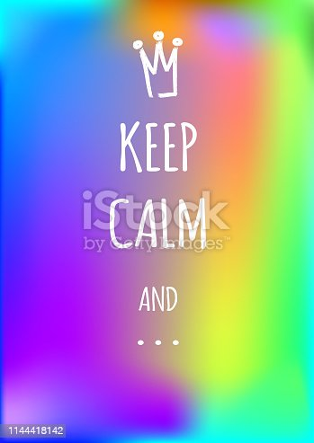 Blurred background with inscription Keep Calm And ... and crown painted with brush. Colorful vector illustration with text.