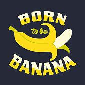 Born to be banana