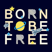 Born to be free slogan graphic with rocket and space vector illustrations. Design for t-shirt or your design