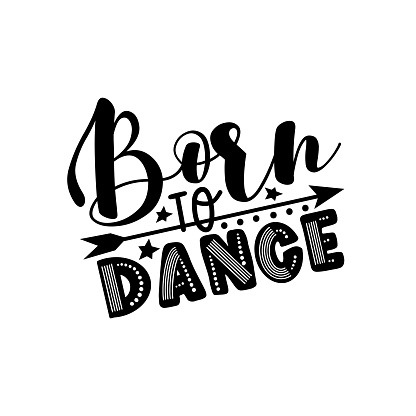 Born To Dance- Positive saying with arrow symbol.
