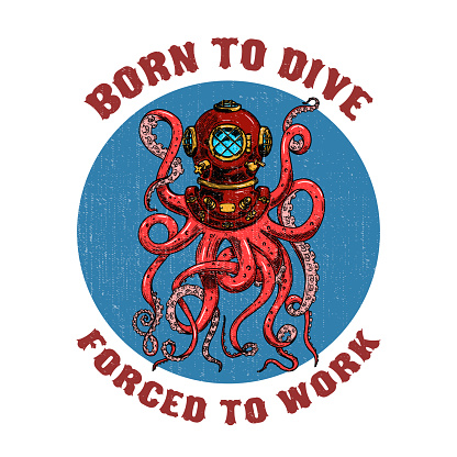 Born to dive forced to work .diver helmet with octopus tentacles on grunge background. Design elements for poster, t-shirt. Vector illustration.