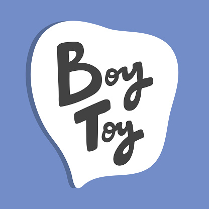 Boy toy. Hand drawn sticker bubble white speech logo. Good for tee print, as a sticker, for notebook cover. Calligraphic lettering vector illustration in flat style.