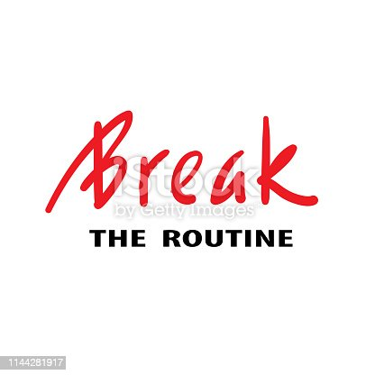 Break the routine - inspire motivational quote. Hand drawn beautiful lettering. Print for inspirational poster, t-shirt, bag, cups, card, flyer, sticker, badge. English idiom, proverb