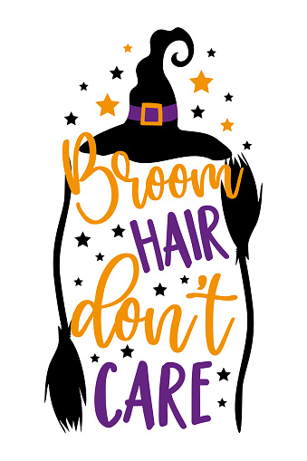 Broom hair don't care - funny saying for Halloween with broom and witch's hat.
