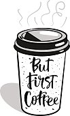 But first coffee - Hand drawn coffee quote on a coffee cup.