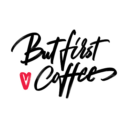 But first coffee - hand written typography. Lettering sign. Motivational slogan. Inscription for t shirts, posters, cards. Vector