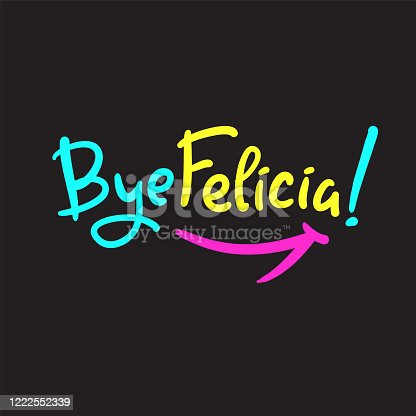 Bye Felicia - simple inspire and motivational quote. Hand drawn beautiful lettering. Youth slang. Print for inspirational poster, t-shirt, bag, cups, card, flyer, sticker, badge. Cute and funny vector