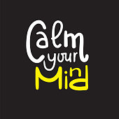 Calm your mind - simple inspire and motivational quote. English idiom, slang. Lettering. Print for inspirational poster, t-shirt, bag, cups, card, flyer, sticker, badge. Cute and funny vector sign