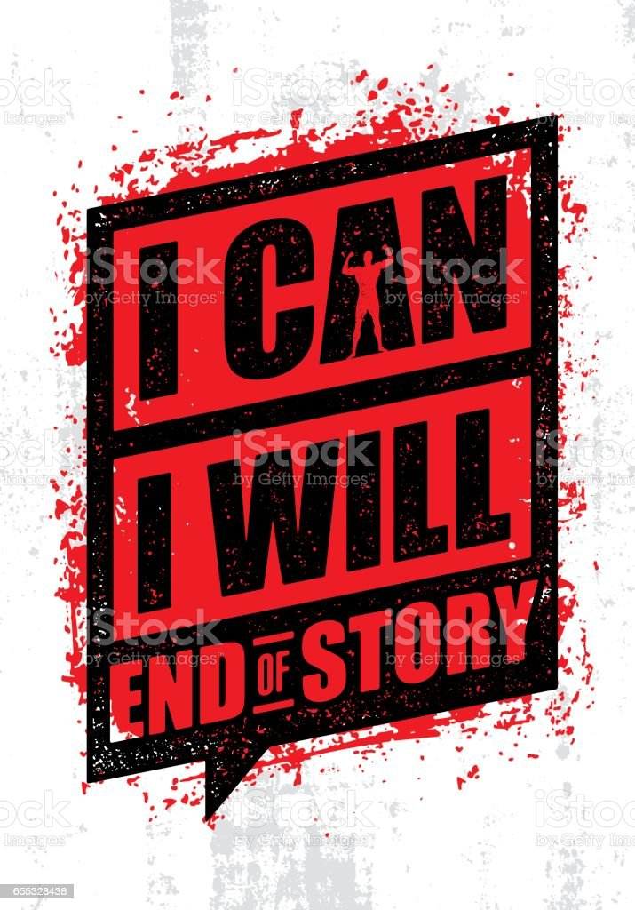 I Can. I Will. End Of Story. Inspiring Workout and Fitness Gym Motivation Quote. Creative Vector Rough Poster - ilustración de arte vectorial