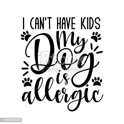 istock I can't have kids my dog is allergic- funny text with paws. 1192675101