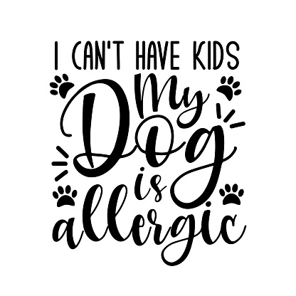 I can't have kids my dog is allergic- funny text with paws.
