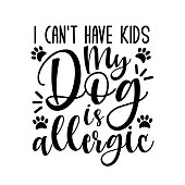 I can't have kids my dog is allergic- funny text with paws. Good for greeting card and  t-shirt print, flyer, poster design, mug.
