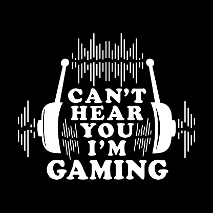 Can't hear you I'm Gaming Vector Illustration