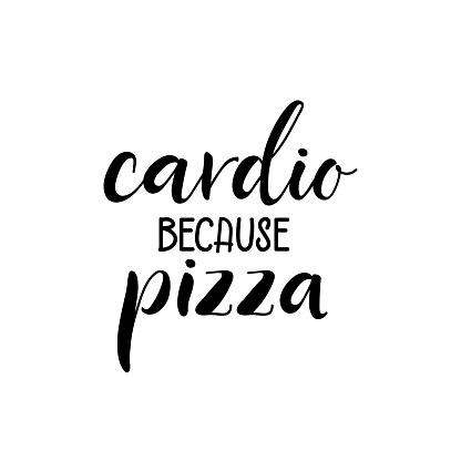 Cardio because pizza. Vector illustration. Lettering. Ink illustration. t-shirt design.