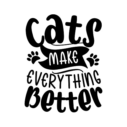 Cats make everything better- positive typography with paw prints.