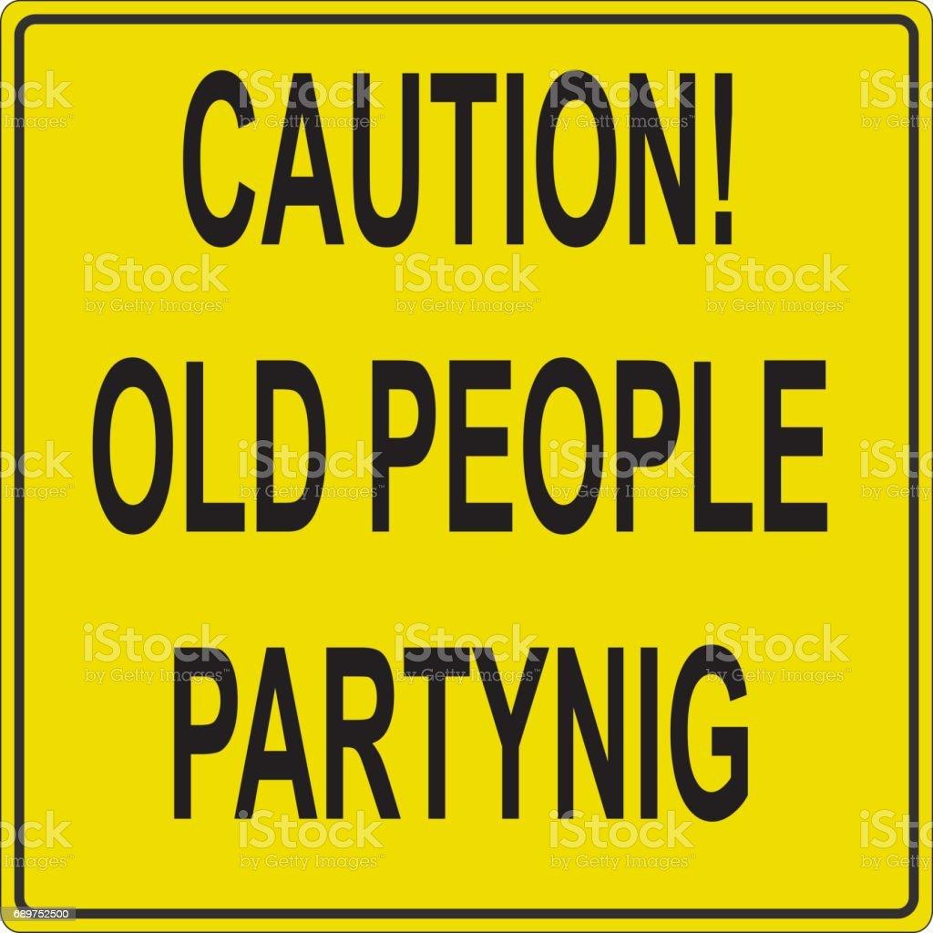 Cuidado ancianos de fiesta. Ilustración de signo de carretera divertida. - ilustración de arte vectorial