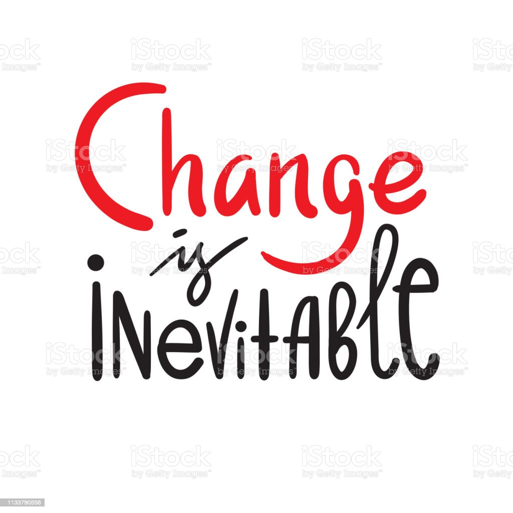 Change is inevitable - simple inspire motivational quote. Hand drawn...