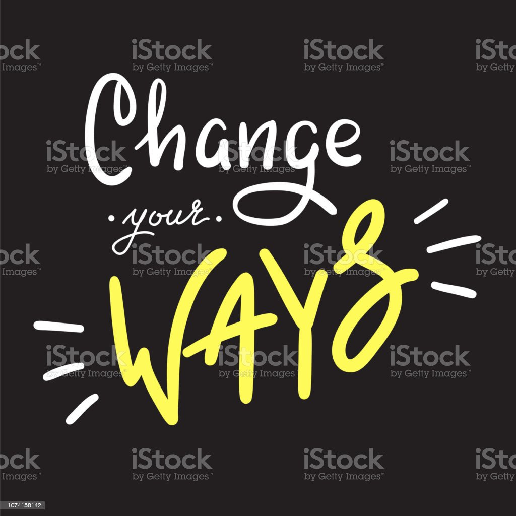 Change your ways - simple inspire and motivational quote. Hand drawn...