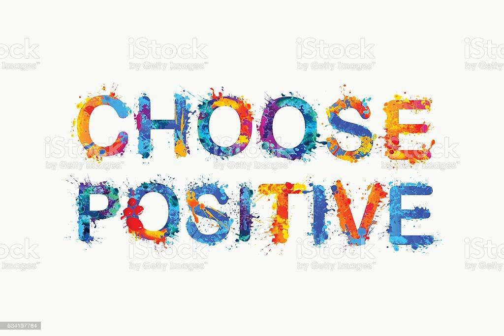 Escolha positivo. Respingos de tinta - ilustração de arte em vetor