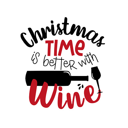 Christmas Time Is Better With Wine - funny Christmas phrase with wine bottle and glass.