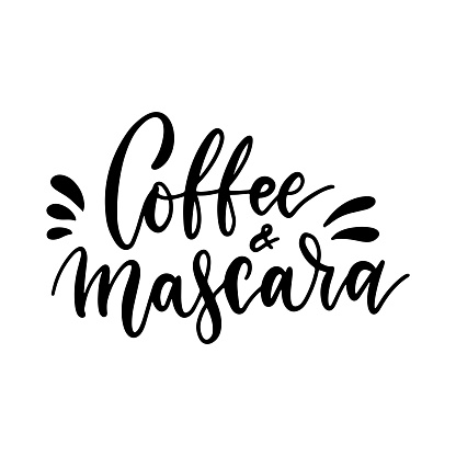 Coffee and mascara - inspirational lettering card with doodles. Vector hand drawn illustration