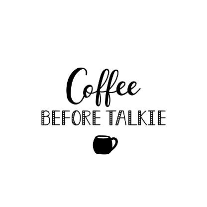 Coffee before talkie. Vector illustration. Lettering. Ink illustration.