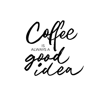 Coffee is always a good idea ink brush vector lettering. Modern phrase handwritten vector calligraphy.