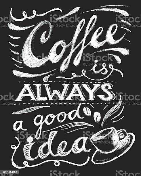 Coffee is always a good idea lettering vector id487044806?b=1&k=6&m=487044806&s=612x612&h=rlamuvuf3skixwqk0h8cavctdavvyfeuy7rdudh yry=
