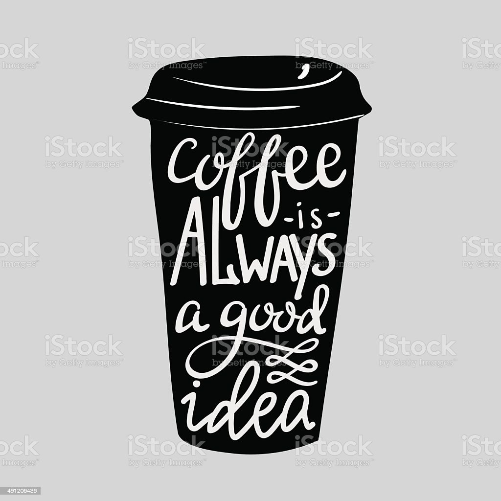 Coffee is always a good idea vector art illustration