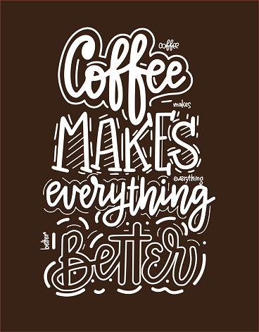 Coffee makes everything better. Vector fun morning mood quote