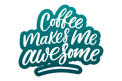 Coffee makes me awesome lettering. Drawn art sign