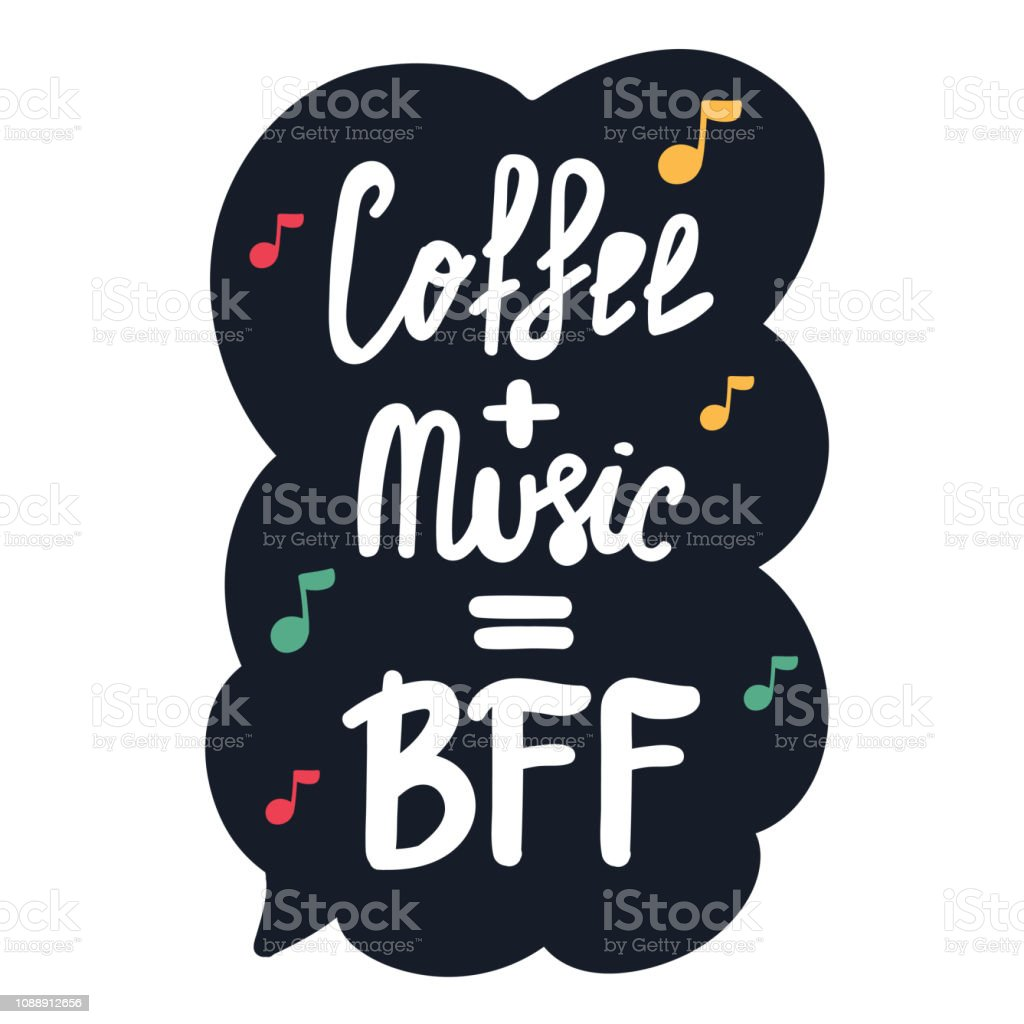 Coffee + music = bff. Hand drawn vector lettering illustration for postcard, social media, t shirt, print, stickers, wear, posters design. vector art illustration