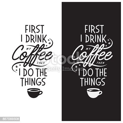 Coffee related inspirational quote. First I drink my coffee then I do the things. Typographical lettering for cafe advertising, prints, posters, chalkboard design. Vector vintage illustration.