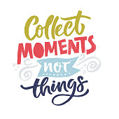 Vector illustration. Inspirational quote - Collect Moments not things.