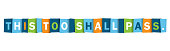 THIS TOO SHALL PASS. colorful vector typography banner