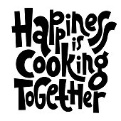 Happiness is cooking together. Hand drawn illustrated lettering quote about food preparation. Cooking slogans handwritten black lettering.