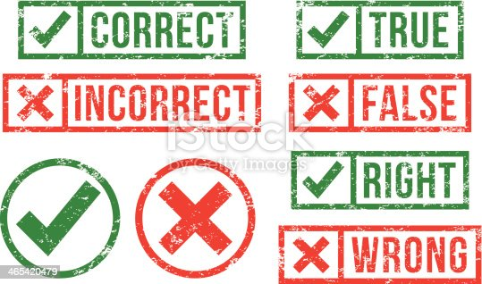 Correct - incorrect, right - wrong, true - false, rubber stamps.