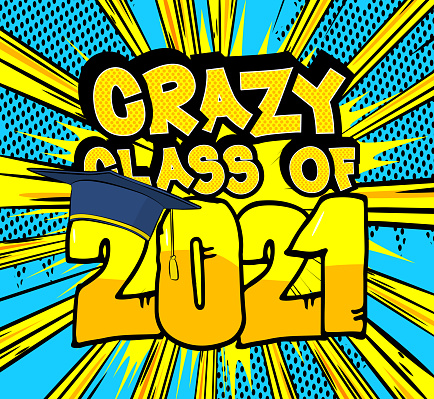 Crazy Class of 2021 - Comic Book style text.