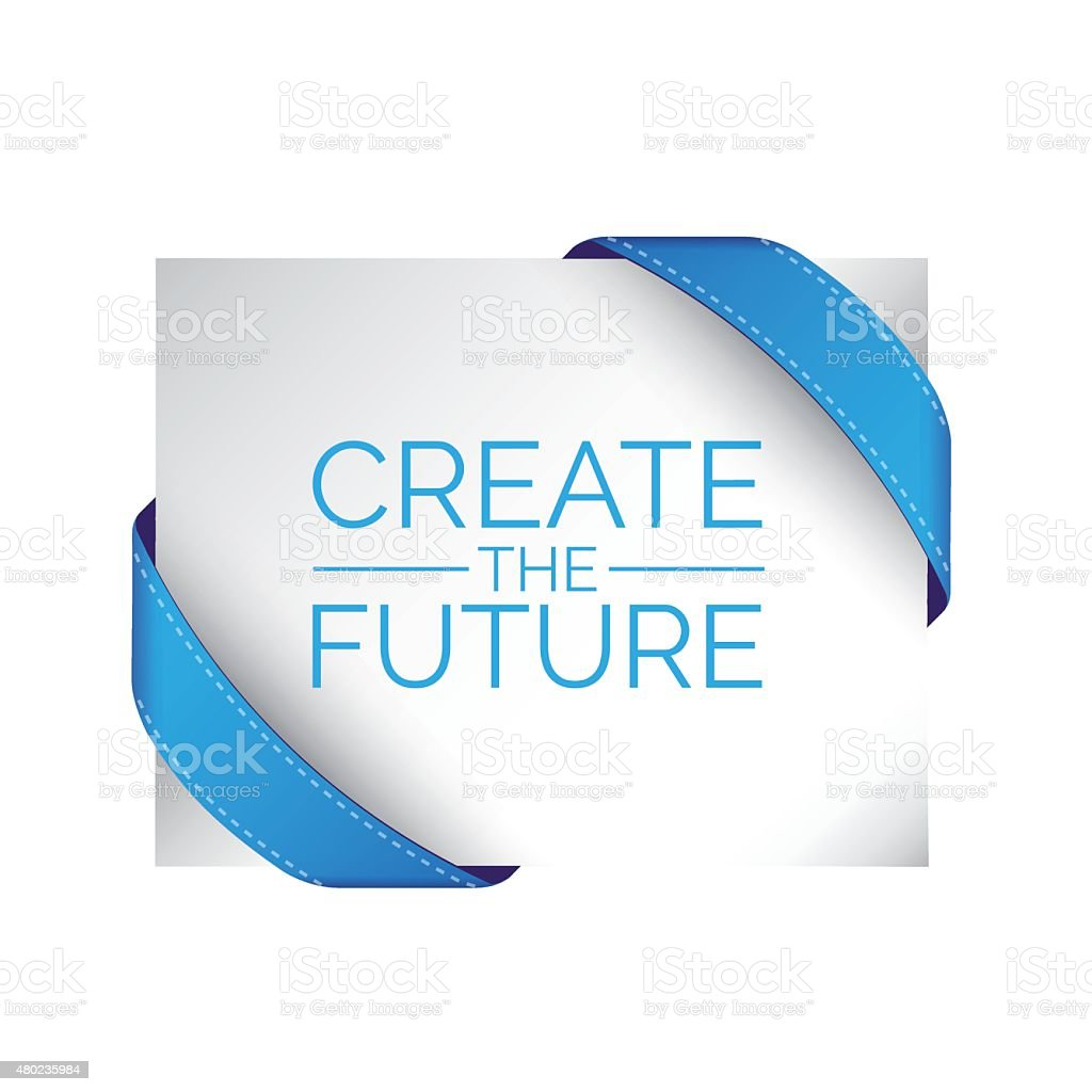 Create the future .Typographic motivation poster with blue ribbo
