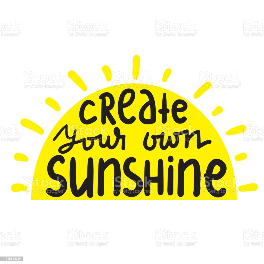 Inspirational Quotes Motivation: Create Your Own Sunshine Simple Inspire And Motivational