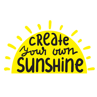 Create your own sunshine - simple inspire and motivational quote. Hand drawn beautiful lettering. Print for inspirational poster, t-shirt, bag, cups, card, flyer, sticker, badge. Cute and funny vector