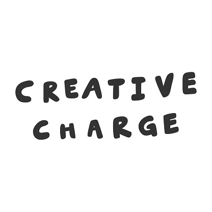 Creative charge. Vector hand drawn illustration sticker with cartoon lettering. Good as a sticker, video blog cover, social media message, gift cart, t shirt print design.