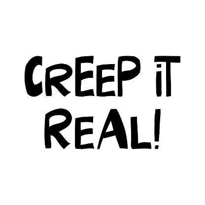 Creep it real. Halloween quote. Cute hand drawn lettering in modern scandinavian style. Isolated on white background. Vector stock illustration.